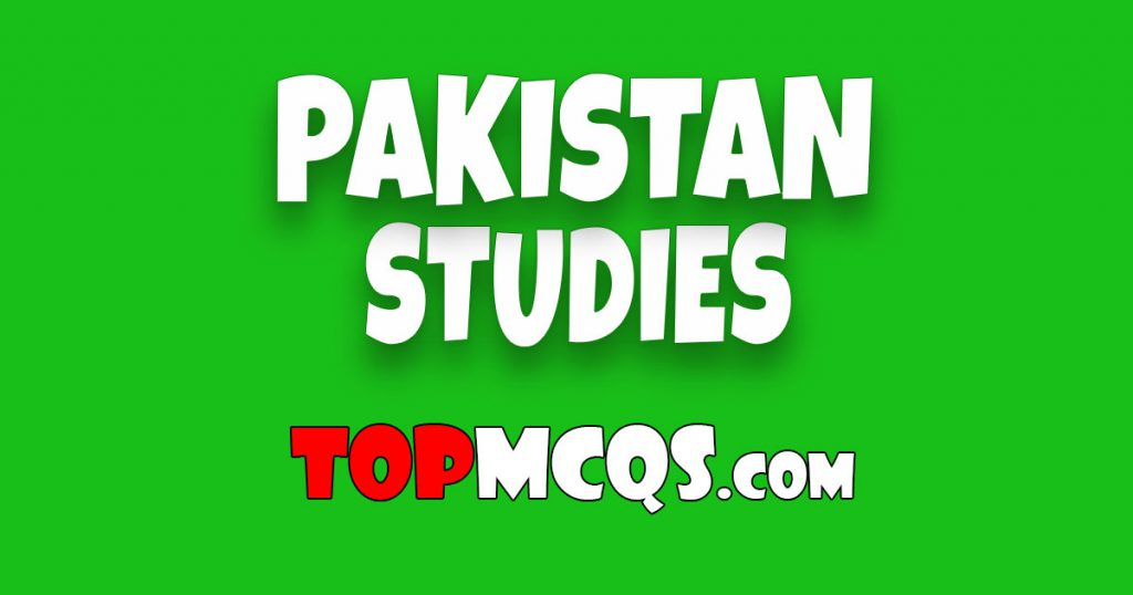 PAKISTAN STUDIES MCQS NTS MCQS, FPSC, PSC, FOR TEST PREPARATION