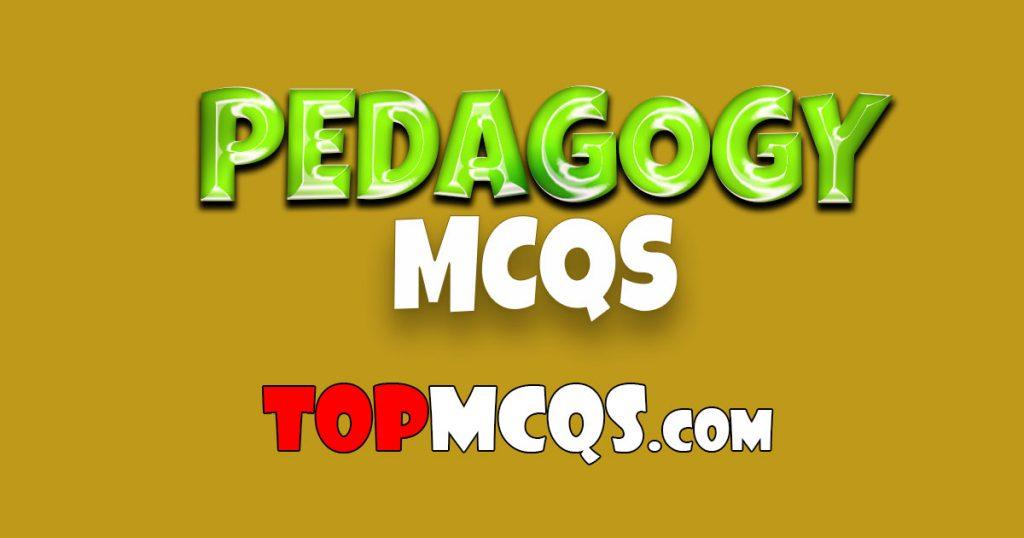 Pedagogy Mcqs | NTS, FPSC, PSC, TEST -TopMcqs