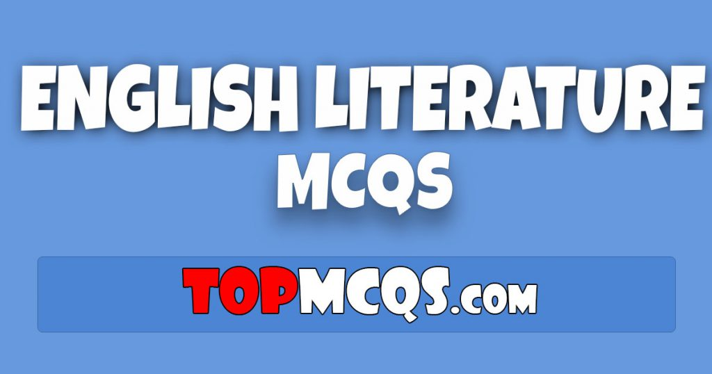 English Literature Mcqs | NTS, FPSC, PSC, TEST -TopMcqs