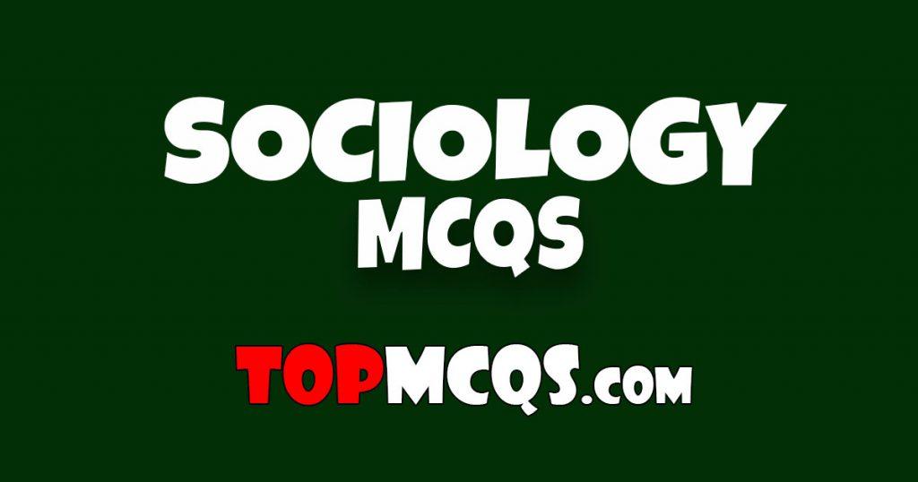 Sociology Mcqs | NTS, FPSC, PSC, TEST -TopMcqs