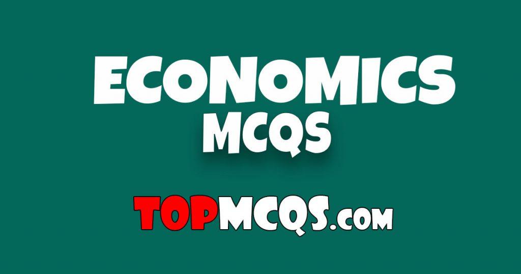 Economics Mcqs | NTS, FPSC, PSC, TEST -TopMcqs