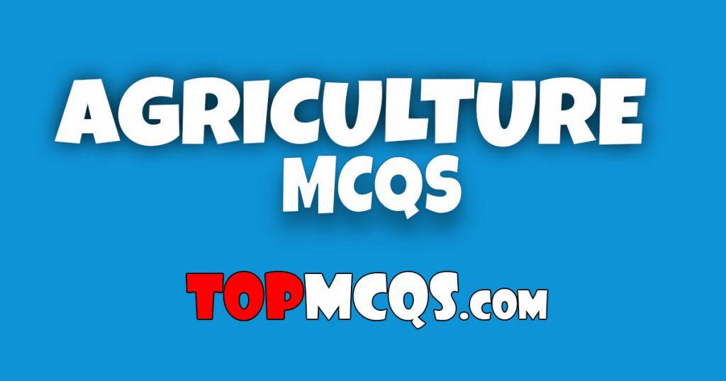 Agriculture Mcqs | NTS, FPSC, PSC, TEST -TopMcqs