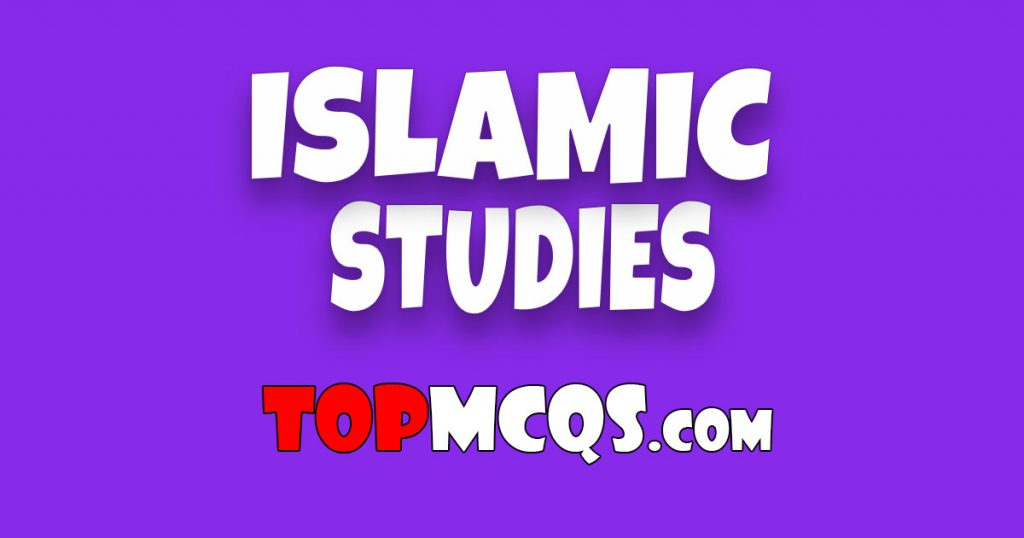 Islamic Studies Mcqs | NTS, FPSC, PSC, TEST -TopMcqs