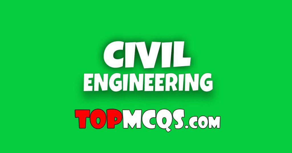 Civil Engineering Mcqs | NTS, FPSC, PSC, TEST -TopMcqs