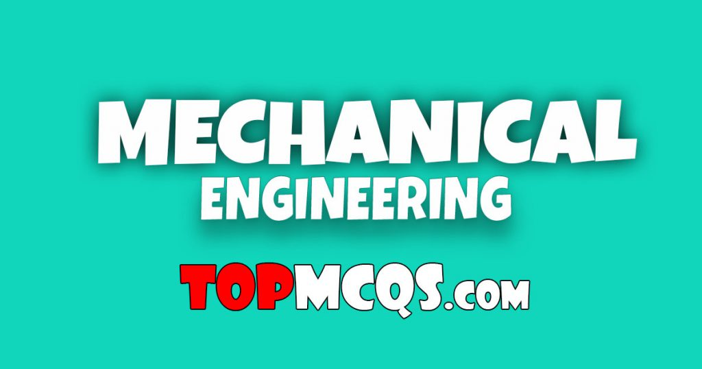 Mechanical Engineering Mcqs | NTS, FPSC, PSC, TEST -TopMcqs
