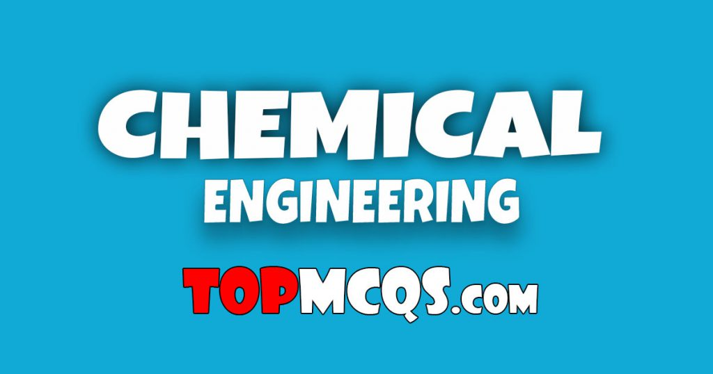 CHEMICAL ENGINEERING | NTS, FPSC, PSC, TEST -TopMcqs