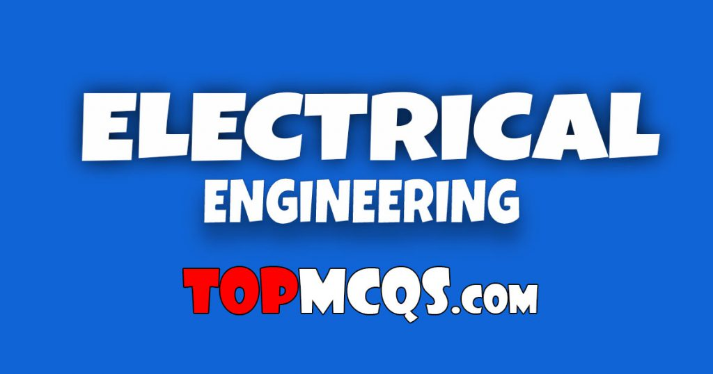 Electrical Engineering Mcqs | NTS, FPSC, PSC, TEST -TopMcqs