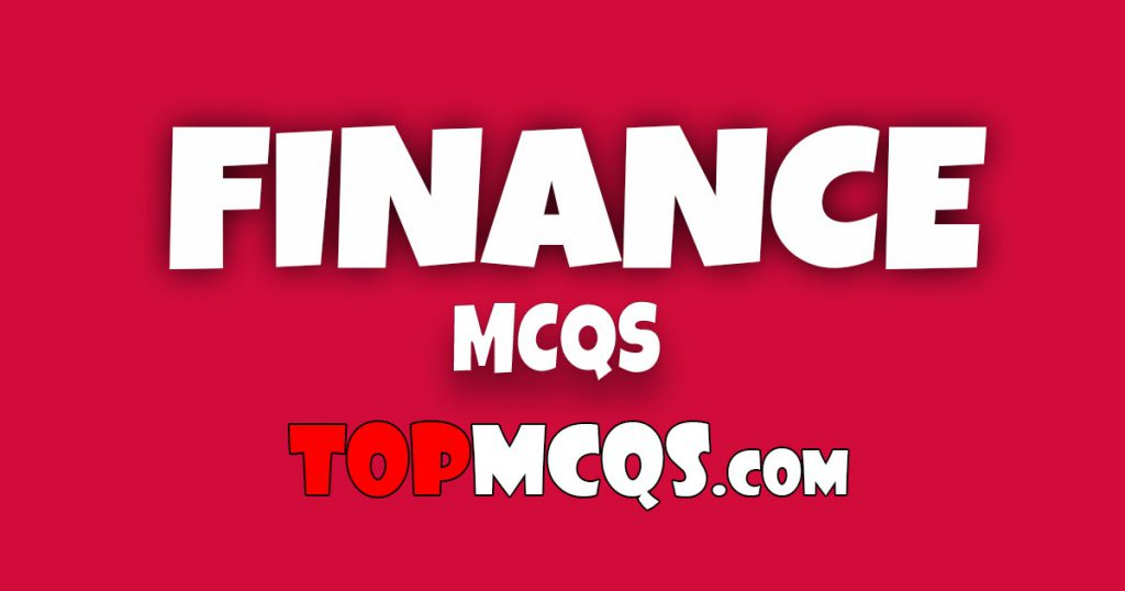 Finance Mcqs | NTS, FPSC, PSC, TEST -TopMcqs