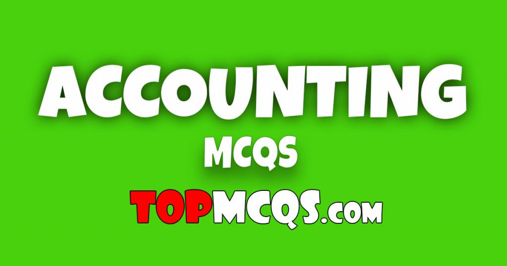 Accounting Mcqs | NTS, FPSC, PSC, TEST -TopMcqs