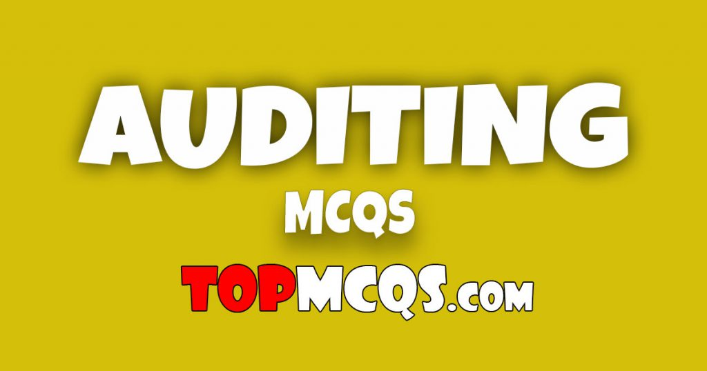 Auditing Mcqs | NTS, FPSC, PSC, TEST -TopMcqs