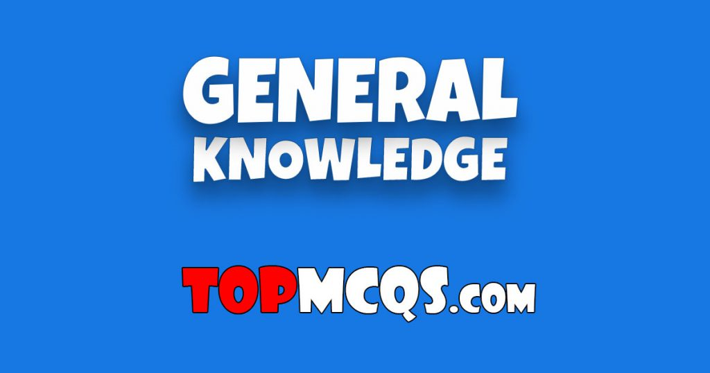 General Knowledge MCQs | NTS, FPSC, PSC, TEST -TopMcqs