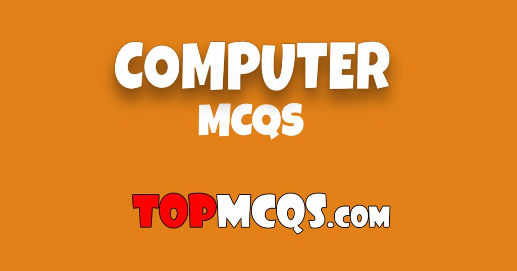 Computer Mcqs | NTS, FPSC, PSC, TEST -TopMcqs