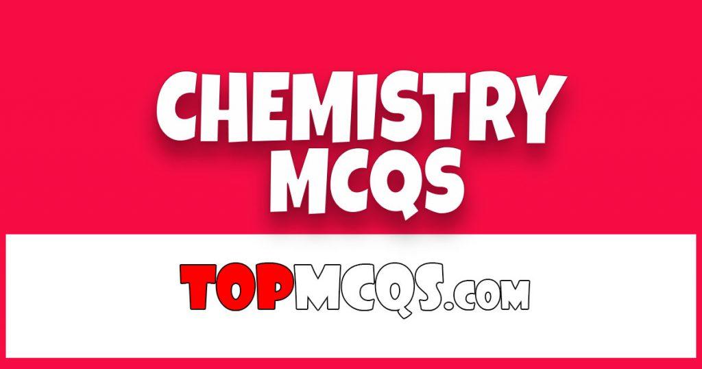 Chemistry Mcqs | NTS, FPSC, PSC, TEST -TopMcqs